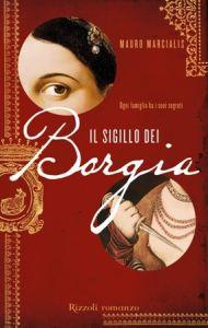 03 Marzo 2013 – Mauro Marcialis </br> Il sigillo dei Borgia